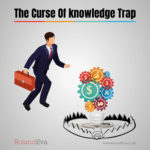 The Curse Of Knowledge Trap