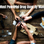 The Most Powerful Drug Used By Mankind