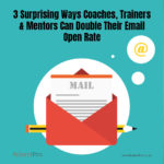 3 Surprising Ways Trainers & Mentors Can Double Their Email Open Rate
