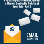 3 Surprising Ways Trainers & Mentors Can Double Their Email Open Rate Part 2