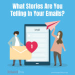 What Stories Are You Telling In Your Emails