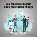 How Consultants Can Win 5 New Clients Within 90 Days