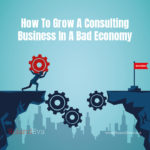 How To Grow A Consulting Business In A Bad Economy