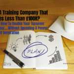 Run A Training Company That Makes Less Than £100K? Here's How To Double Your Turnover Next Year