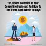 The Hidden Goldmine In Your Consulting Business