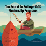 The Secret To Selling £100K Mentorship Programs