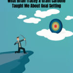 What Brian Tracey And Grant Cardone Taught Me About Goal Setting