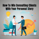 How To Win Consulting Clients With Your Personal Story