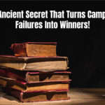 The Ancient Secret That Turns Campaign Failures Into Winners