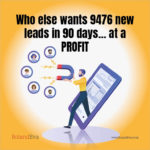 Who else wants 9476 new leads in 90 days... at a PROFIT